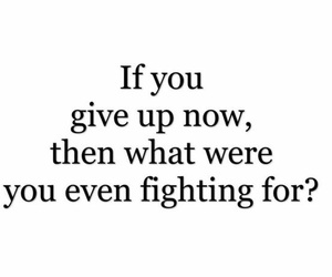 give up and fight for it image