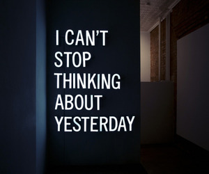quotes, yesterday, and thinking image