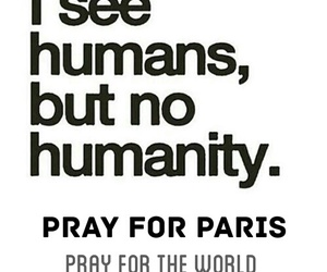 pray for paris, prayforparis, and humanity image
