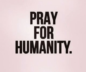 humanity, quotes, and pray for paris image