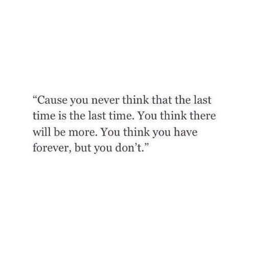 you think you have forever but you don\'t - on We Heart It