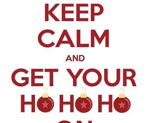christmas, keep calm, and ho ho ho image