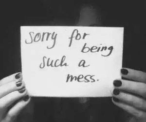 sorry, mess, and quotes image