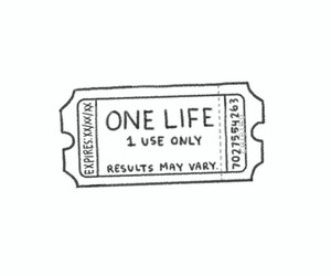 life, ticket, and quote image