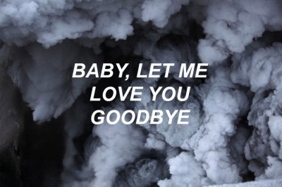 baby let me love you goodbye on we heart it