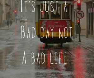 bad day, one of those days, and not the end of the world image