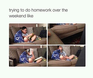 funny, homework, and weekend image