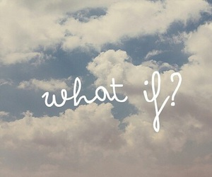 quotes, sky, and what if image