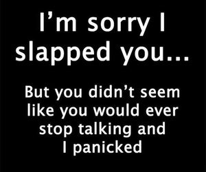 shut up, bitch slap, and sorry not sorry image