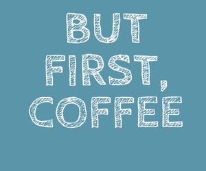 coffee, first, and but first image