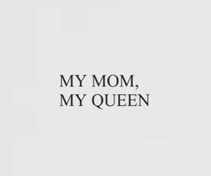mom, love, and Queen image