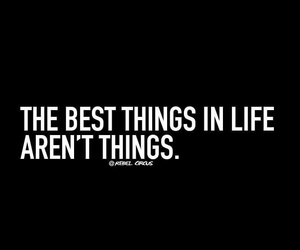 best things, true, and in life image