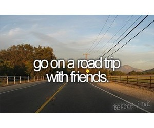 Road Trip, bucket list, and friends image