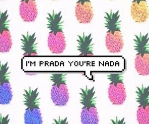 Prada, pineapple, and nada image