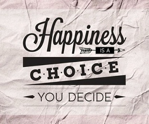 happiness, quote, and choice image