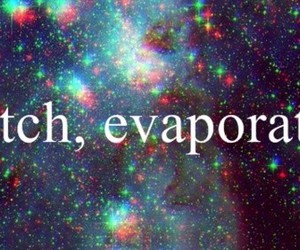 bitch, evaporate, and galaxy image