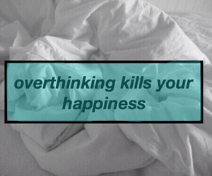 happiness, quotes, and overthinking image