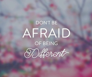 different, quote, and afraid image