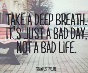 bad day, breathe, and choice image