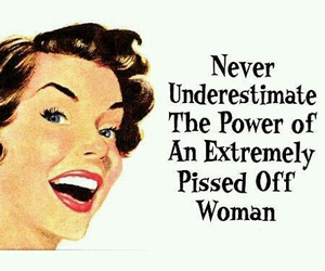 woman, quote, and pissed off image