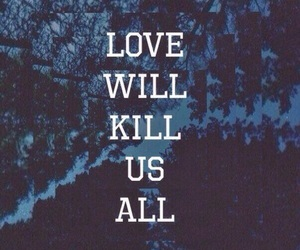love, kill, and quote image