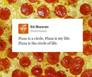 pizza, ed sheeran, and life image