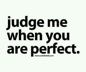 judge, perfect, and quotes image