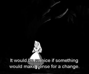 alice in wonderland, black and white, and quote image