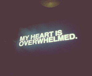 heart, quotes, and overwhelmed image