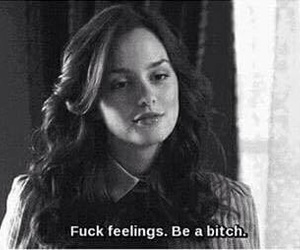 bitch, fuck feelings, and blair image