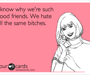 ecards, funny, and hate same bitches image