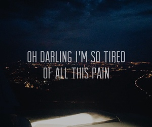 pain, darling, and tired image