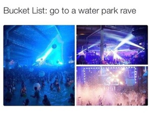 rave, water, and bucket list image