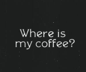 coffee, black and white, and quotes image