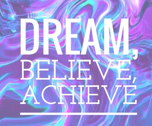 believe, Dream, and achieve image