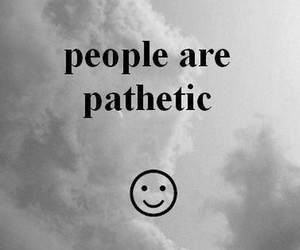 people, pathetic, and quotes image