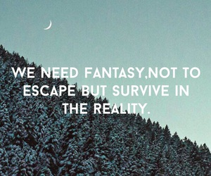 escape, fantasy, and reality image