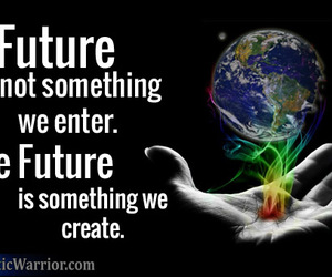 quote, our future, and we create it image