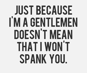 spank, quote, and gentleman image