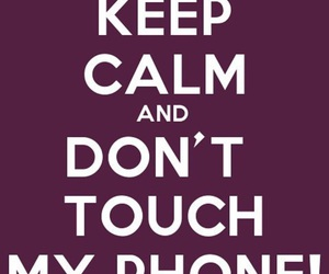 keep calm and don't touch my phone image