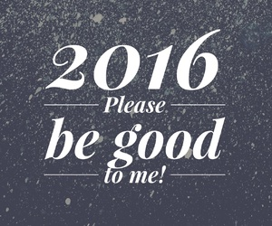 2016, happy new year, and please be good image