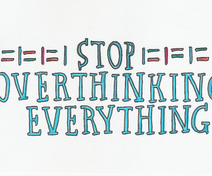 stop, text, and overthinking image