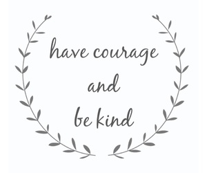 courage, kind, and quote image