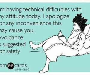 ecards, funny, and attitude problems image