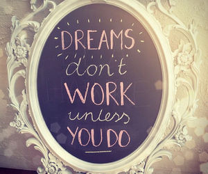 Dream, quotes, and work image
