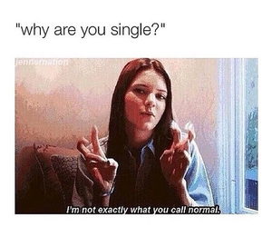 funny, single, and normal image