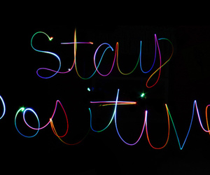 positive, quote, and stay positive image