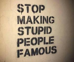 famous, quote, and stupid people image