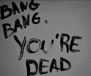 dead, bang, and black and white image