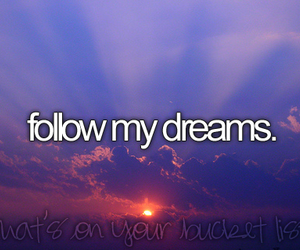 Dream, follow, and before i die image